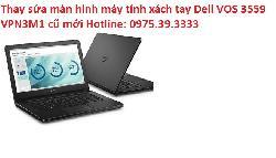 Thay sửa màn hình máy tính xách tay Dell VOS 3559 VPN3M1 cũ mới